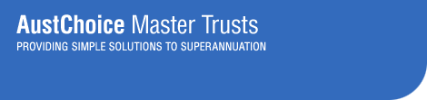 AustChoice Master Trusts - Providing Simple Solutions to Superannuation and Investments